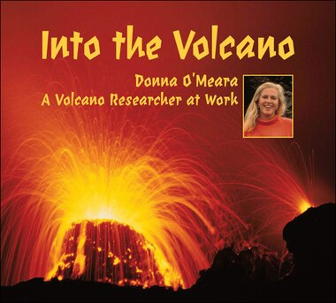 Into the Volcano: A Volcano Researcher at Work by Donna O'Meara