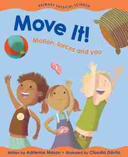 Move It!: Motion, Forces And You by Adrienne Mason
