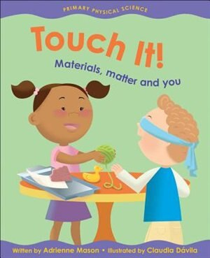 Touch It!: Materials, Matter And You by Adrienne Mason