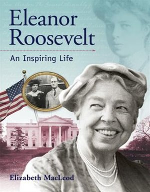 Eleanor Roosevelt: An Inspiring Life by Elizabeth Macleod