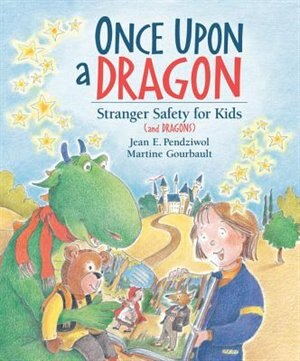 Once Upon a Dragon: Stranger Safety for Kids (and Dragons) by Jean E. Pendziwol