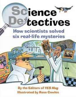 Book Science Detectives: How Scientists Solved Six Real-Life Mysteries by Rose Editors of YES Mag