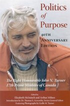 Politics of Purpose: The Right Honourable John N. Turner, 17th Prime Minister of Canada