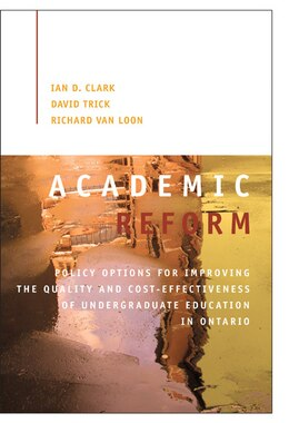 Book Academic Reform: Policy Options for Improving the Quality and Cost-effectiveness of Undergraduate… by Ian D. Clark