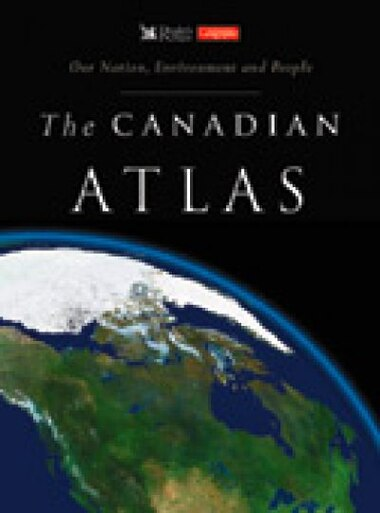 The Canadian Atlas: Our Nation, Environment and People by Digest\canadian D Reader's Digest