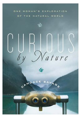 Book Curious by Nature: One Womans Exploration of the Natural World by Candace Savage