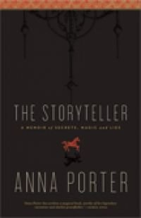 The Storyteller: Memory, Secrets, Magic and Lies by Anna Porter