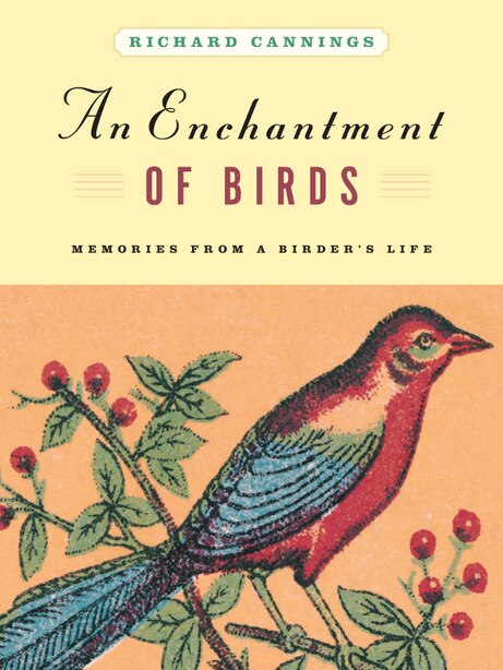 An Enchantment of Birds: Memories from a Birder's Life by Richard Cannings