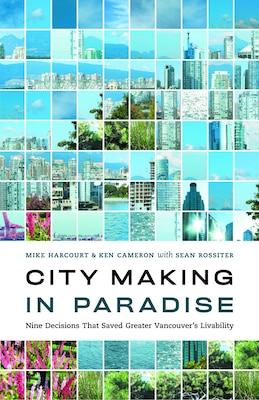 Book City Making in Paradise: Nine Decisions that Saved Vancouver by Ken Cameron