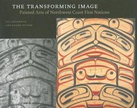 The Transforming Image: Painted Arts of Northwest Coast First NationsPainted Arts of Northwest…
