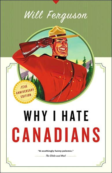 Why I Hate Canadians by Will Ferguson