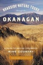 Roadside Nature Tours through the Okanagan: A Guide to British Columbias Wine Country
