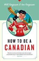 How to Be a Canadian: Even If You Already Are One