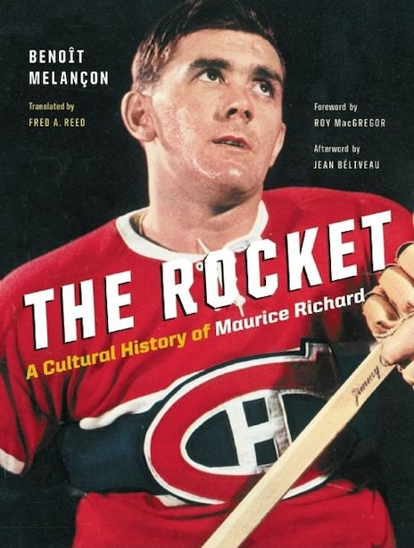 The Rocket: A Cultural History of Maurice Richard by Benoît Melançon