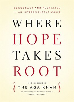 Book Where Hope Takes Root: Democracy and Pluralism in an Interdependent World by Aga Khan