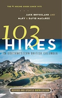103 Hikes in Southwestern British Columbia: Revised and Updated Sixth Edition