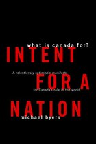Intent for a Nation: A Relentlessly Optimistic Manifesto for Canadas Role in the World