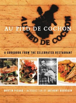 Book Au Pied de Cochon - The Album: A Cookbook from the Celebrated Restaurant by Martin Picard