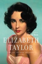 Elizabeth Taylor: The Lady, The Lover, The Legend 1932-2011