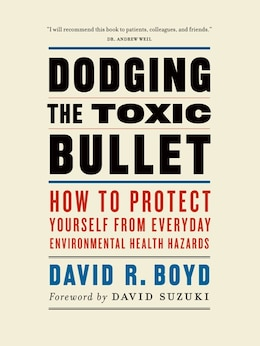 Book Dodging the Toxic Bullet: How to Protect Yourself from Everyday Environmental Health Hazards by David R. Boyd