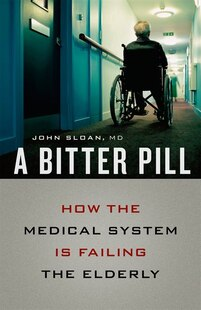 A Bitter Pill: How the Medical System Is Failing the Elderly