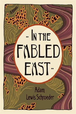 Book In the Fabled East: A Novel by Adam Lewis Schroeder