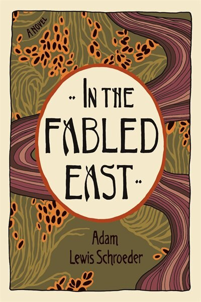 In the Fabled East: A Novel by Adam Lewis Schroeder