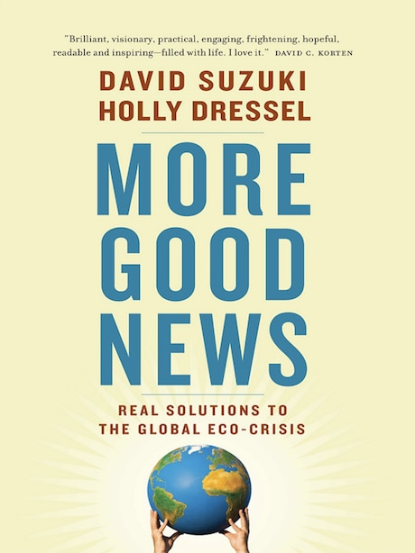 More Good News: Real Solutions to the Global Eco-Crisis by David Suzuki