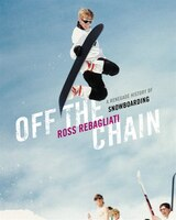 Off the Chain: An Insiders History of Snowboarding