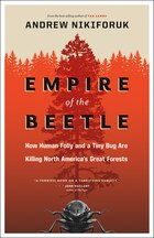 Empire of the Beetle: How Human Folly and a Tiny Bug Are Killing North Americas Great Forests
