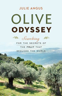 Book Olive Odyssey: Searching for the Secrets of the Fruit That Seduced the World by Julie Angus