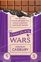 Chocolate Wars: The 150-Year Rivalry Between the Worlds Greatest Chocolate Makers