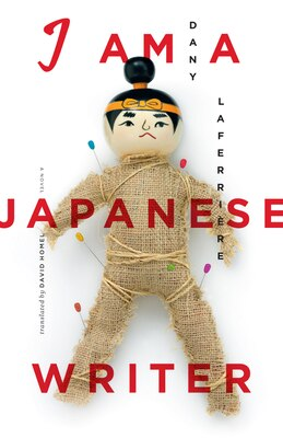 Book I am a Japanese Writer: A Novel by Dany Laferriere