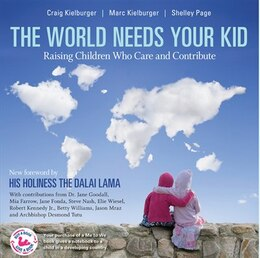 Book The World Needs Your Kid: Raising Children Who Care and Contribute by Marc Kielburger