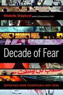 Decade of Fear: Reporting from Terrorism's Grey Zone by Michelle Shephard