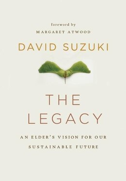 Book The Legacy: An Elders Vision for Our Sustainable Future by David Suzuki