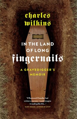 Book In the Land of Long Fingernails: A Gravedigger's Memoir by Charles Wilkins