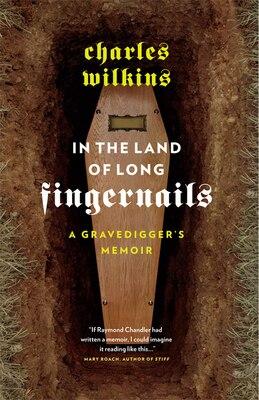 Book In the Land of Long Fingernails: A Gravedigger's Memoir by Charles Wilkins