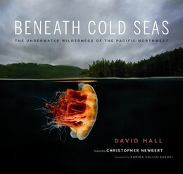 Book Beneath Cold Seas: The Underwater Wilderness of the Pacific Northwest by David Hall