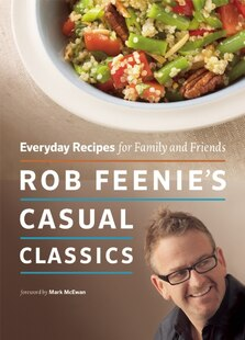 Rob Feenies Casual Classics: Everyday Recipes for Family and Friends