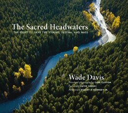 Book The Sacred Headwaters: The Fight to Save the Stikine, Skeena, and Nass by Wade Davis