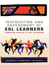 Instruction and Assessment of ESL Learners: Promoting Success in Your Classroom