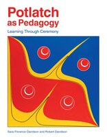 Potlatch As Pedagogy: Learning Through Ceremony