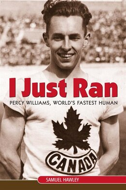 Book I Just Ran: Percy Williams, World's Fastest Human by Samuel Hawley