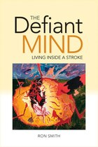 The Defiant Mind: Living Inside A Stroke