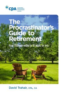 The Procrastinator's Guide To Retirement: How To Retire In 10 Years Or Less