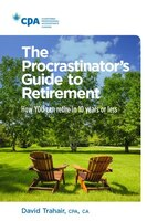 Book The Procrastinator's Guide To Retirement: How To Retire In 10 Years Or Less by David Trahair