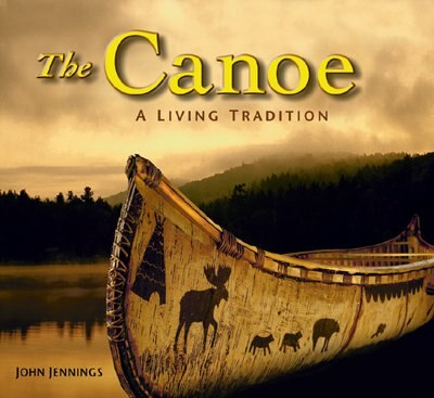 The Canoe: A Living Tradition by John Jennings