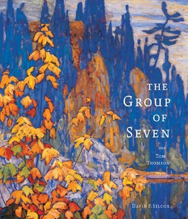 The Group Of Seven And Tom Thomson by David Silcox