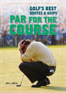 Book Par for the Course: Golf's Best Quotes And Quips by Eric Zweig